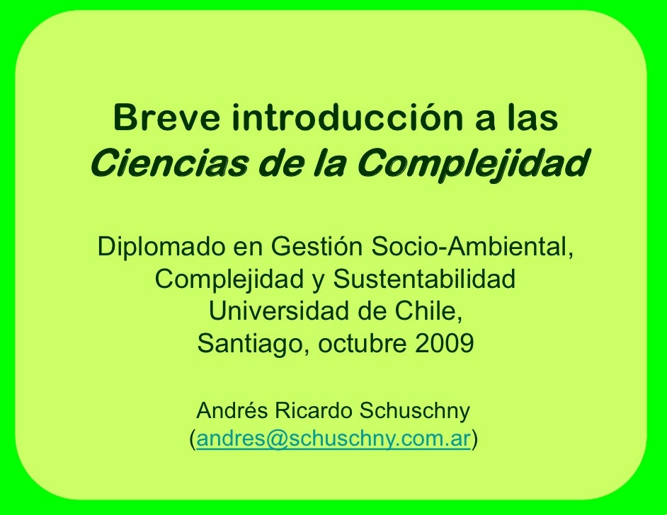 Breve introducción a las Ciencias de la Complejidad Diplomado en Gestión Socio-Ambiental,   p                             ...