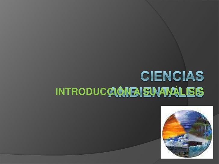 CIENCIAS AMBIENTALES<br />INTRODUCCIÓN A SU ANÁLISIS<br />