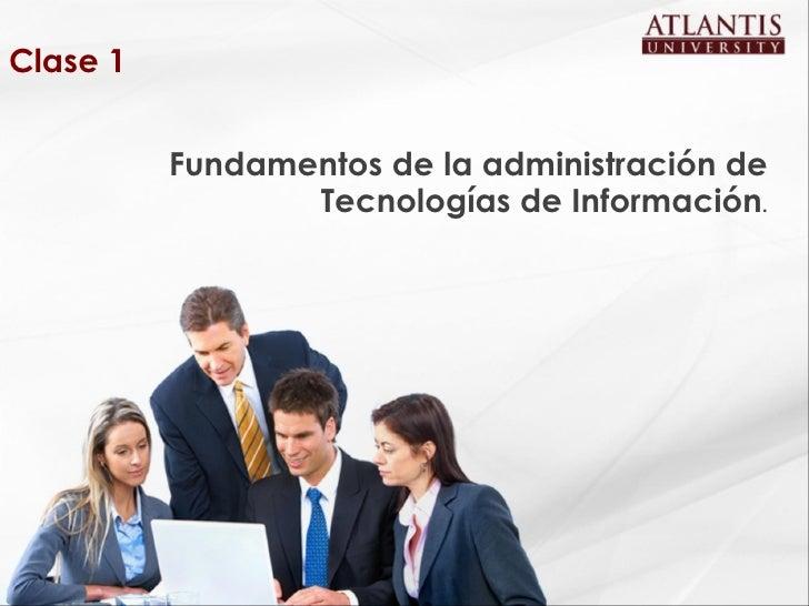 <ul><li>Fundamentos  de la  administración   de Tecnologías de Información . </li></ul>Clase 1