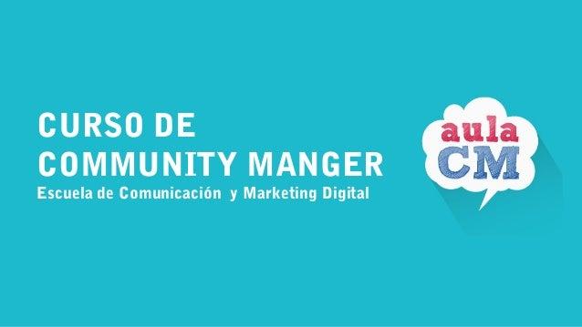 CURSO DE COMMUNITY MANGER Escuela de Comunicación y Marketing Digital