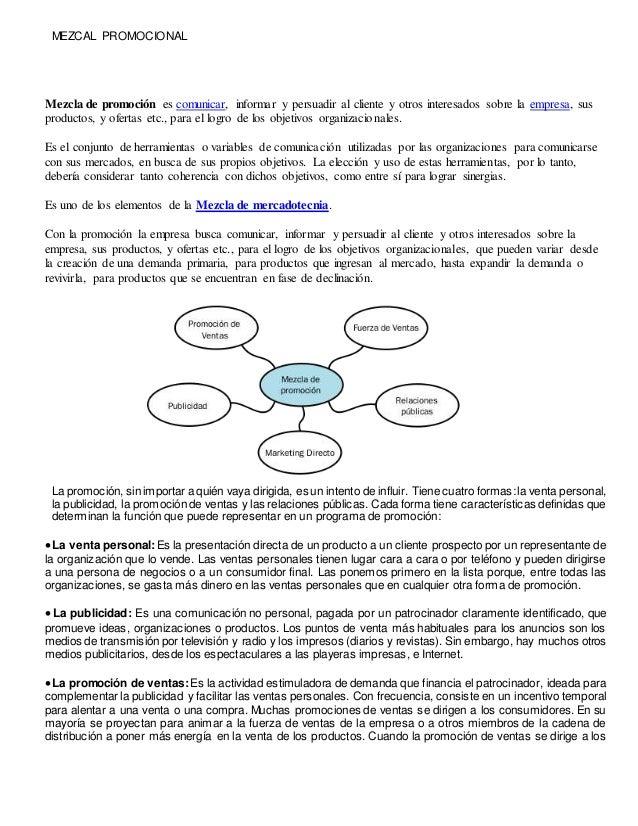 MEZCAL PROMOCIONAL Mezcla de promoción es comunicar, informar y persuadir al cliente y otros interesados sobre la empresa,...