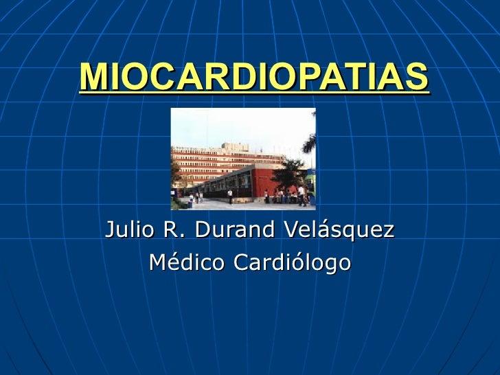 MIOCARDIOPATIAS Julio R. Durand Velásquez Médico Cardiólogo