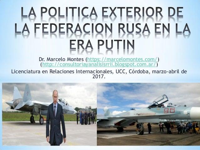 Dr. Marcelo Montes (https://marcelomontes.com/) (http://consultoriayanalisisrrii.blogspot.com.ar/) Licenciatura en Relacio...