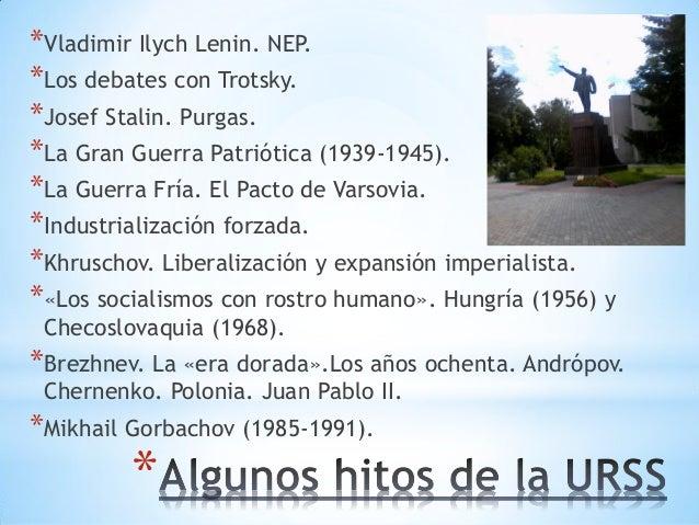 * *Vladimir Ilych Lenin. NEP. *Los debates con Trotsky. *Josef Stalin. Purgas. *La Gran Guerra Patriótica (1939-1945). *La...