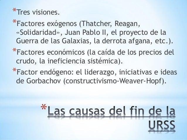 * *Tres visiones. *Factores exógenos (Thatcher, Reagan, «Solidaridad», Juan Pablo II, el proyecto de la Guerra de las Gala...