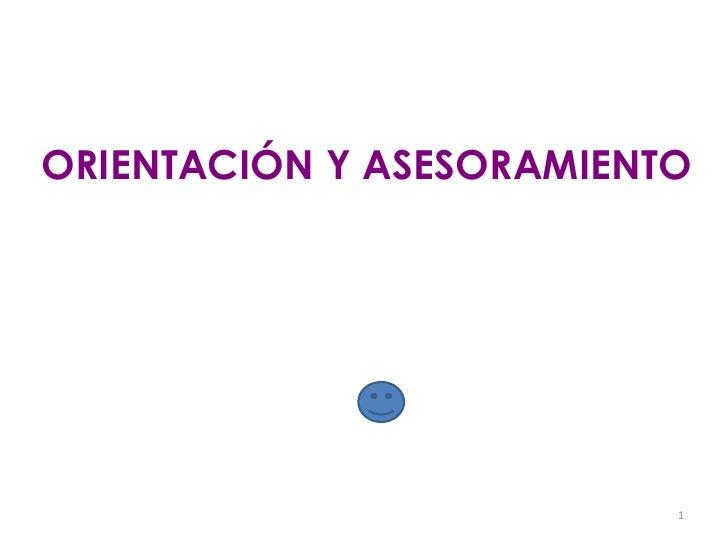 ORIENTACIÓN Y ASESORAMIENTO<br />1<br />
