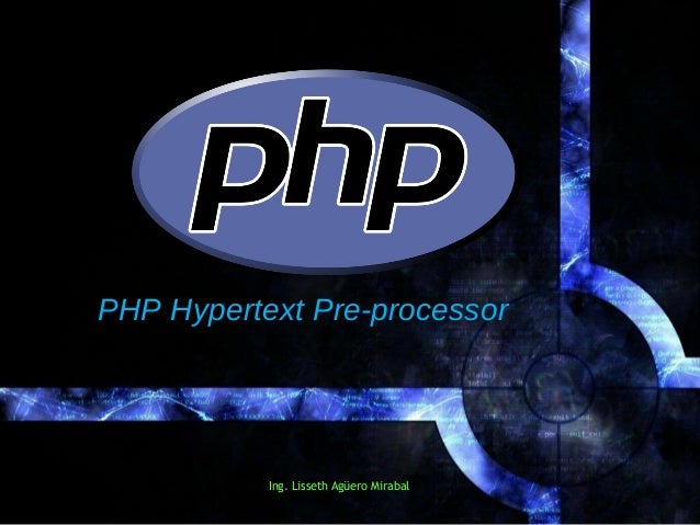 PHPPHP Hypertext Pre-processor            Ing. Lisseth Agüero Mirabal