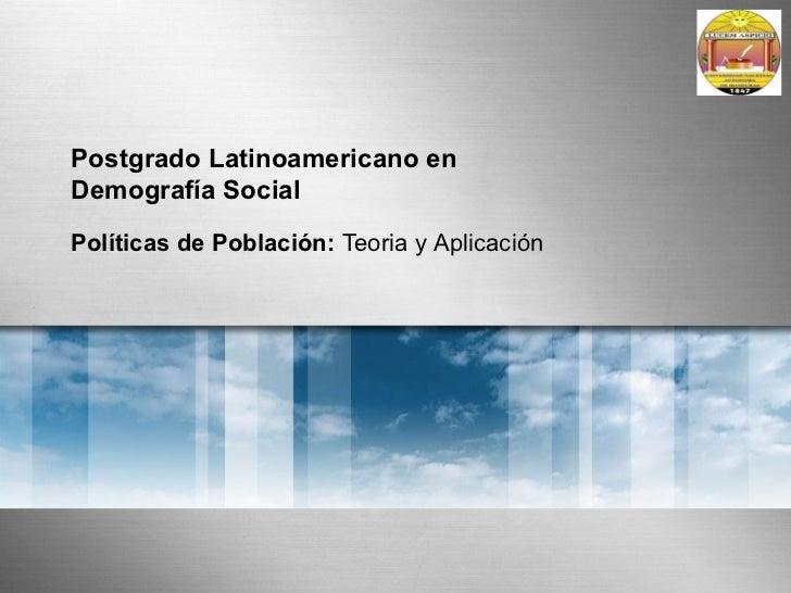 Postgrado Latinoamericano enDemografía SocialPolíticas de Población: Teoria y Aplicación