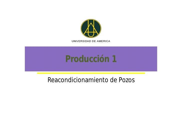 Producción 1Reacondicionamiento de Pozos
