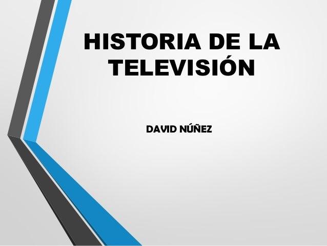HISTORIA DE LA TELEVISIÓN DAVID NÚÑEZ