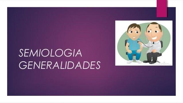 SEMIOLOGIA GENERALIDADES