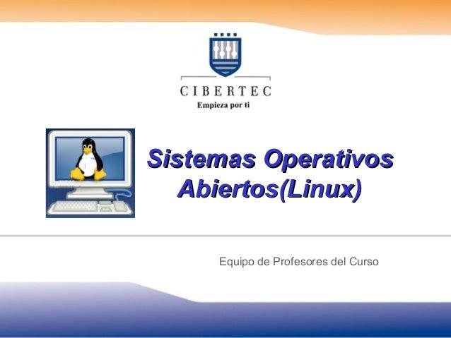 Sistemas Operativos Abiertos(Linux) Equipo de Profesores del Curso