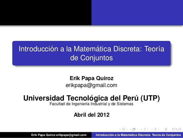 ur-logoIntroducci´on a la Matem´atica Discreta: Teor´ıade ConjuntosErik Papa Quirozerikpapa@gmail.comUniversidad Tecnol´og...