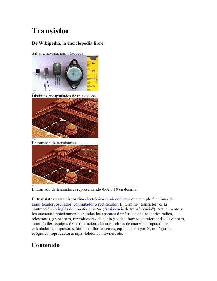 Transistor De Wikipedia, la enciclopedia libre  Saltar a navegación, búsqueda     Distintos encapsulados de transistores. ...