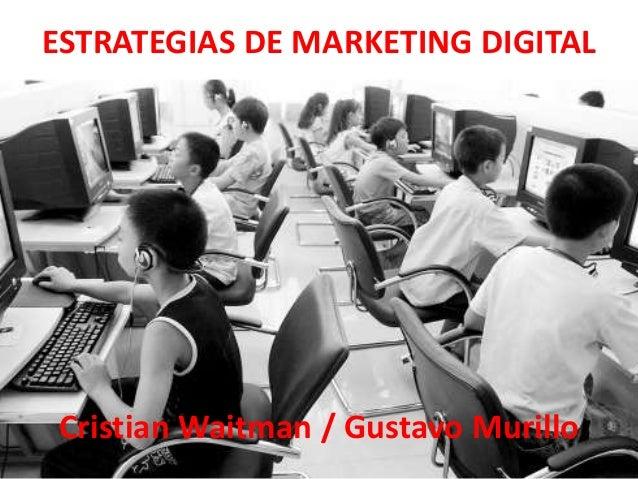 ESTRATEGIAS DE MARKETING DIGITALCristian Waitman / Gustavo Murillo