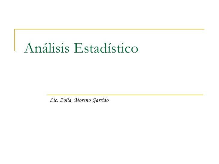 Análisis Estadístico Lic. Zoila  Moreno Garrido