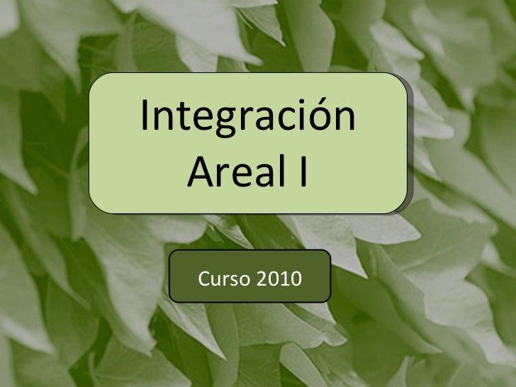 Curso 2010 Integración Areal I