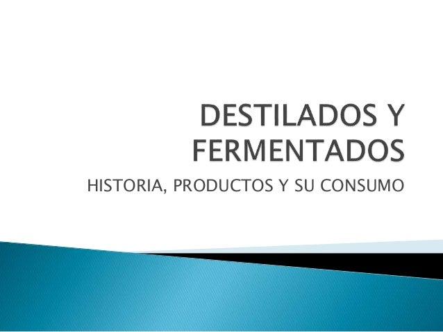 HISTORIA, PRODUCTOS Y SU CONSUMO