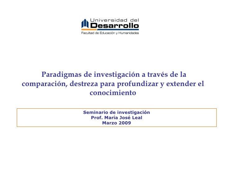 Paradigmas de investigación a través de la comparación, destreza para profundizar y extender el conocimiento Seminario de ...