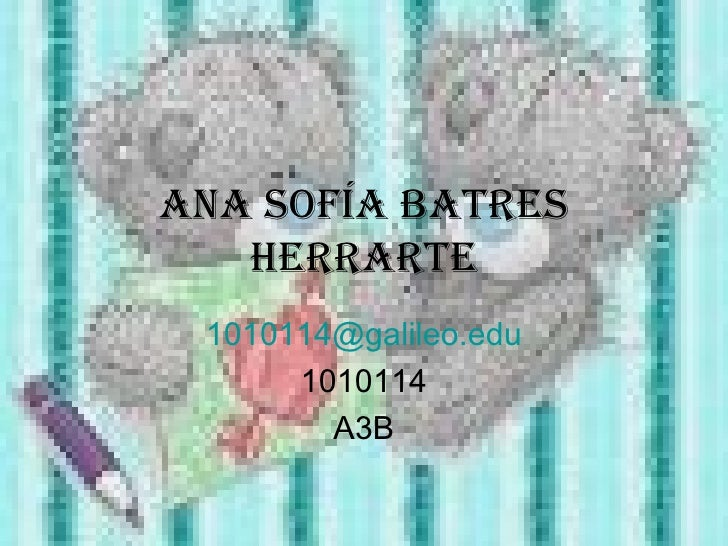 Ana sofía batres herrarte [email_address] 1010114 A3B
