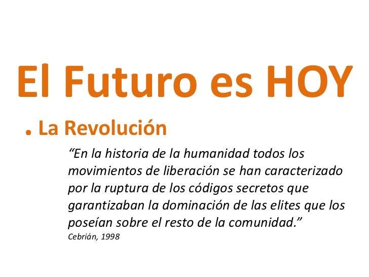 """El Futuro es HOY. La Revolución    """"En la historia de la humanidad todos los    movimientos de liberación se han caracteri..."""