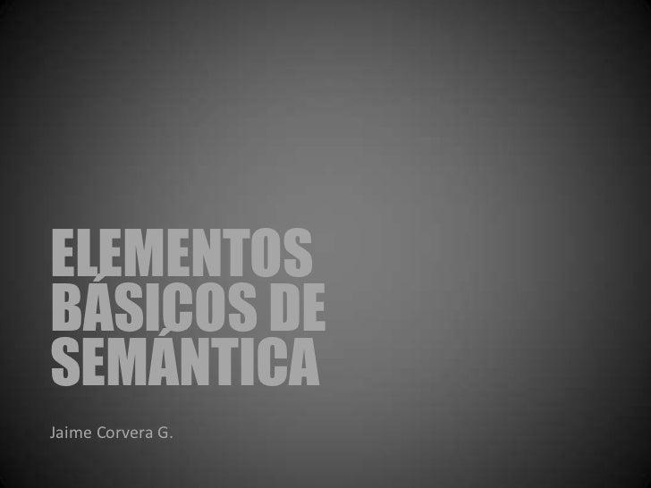 ELEMENTOSBÁSICOS DESEMÁNTICAJaime Corvera G.