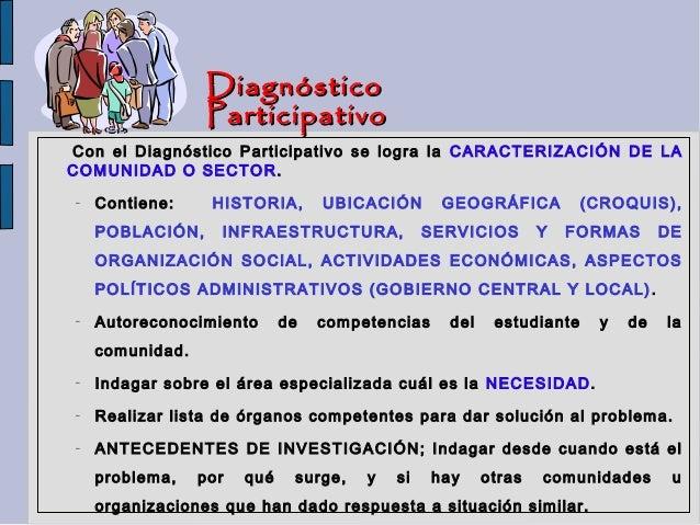 Diagnóstico                 ParticipativoCon el Diagnóstico Participativo se logra la CARACTERIZACIÓN DE LACOMUNIDAD O SEC...