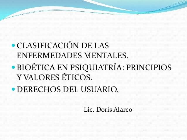  CLASIFICACIÓN DE LAS  ENFERMEDADES MENTALES. BIOÉTICA EN PSIQUIATRÍA: PRINCIPIOS  Y VALORES ÉTICOS. DERECHOS DEL USUAR...