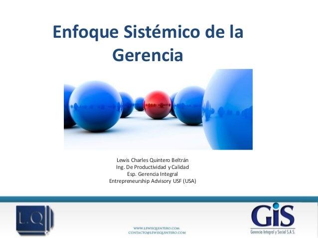 Enfoque Sistémico de la      Gerencia         Lewis Charles Quintero Beltrán         Ing. De Productividad y Calidad      ...