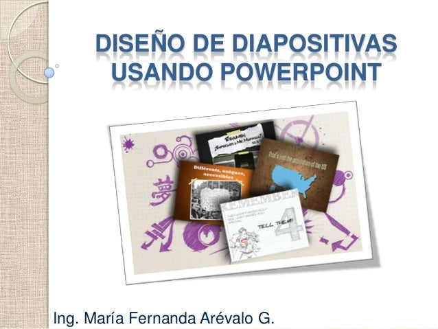 DISEÑO DE DIAPOSITIVAS      USANDO POWERPOINTIng. María Fernanda Arévalo G.