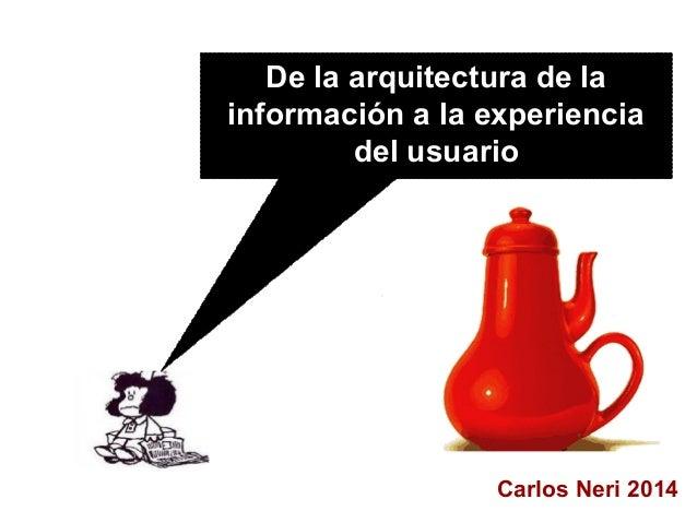 Carlos Neri 2014 De la arquitectura de la información a la experiencia del usuario