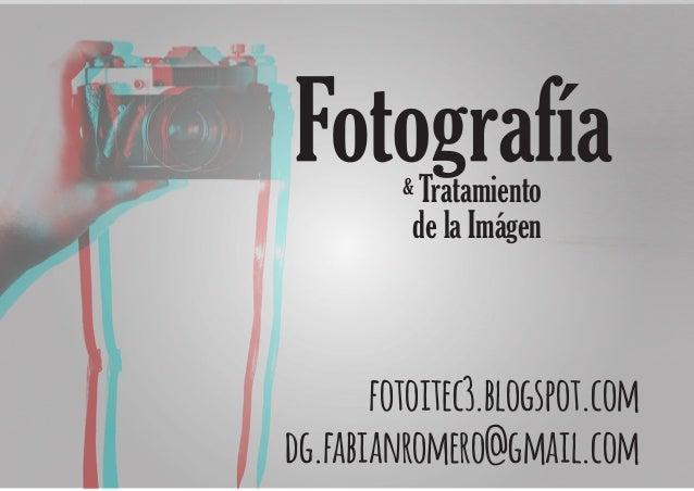 fotoitec3.blogspot.com dg.fabianromero@gmail.com Tratamiento de la Imágen &
