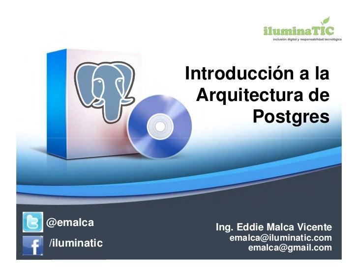 Introducción a la                Arquitectura de                      Postgres@emalca          Ing. Eddie Malca Vicente   ...