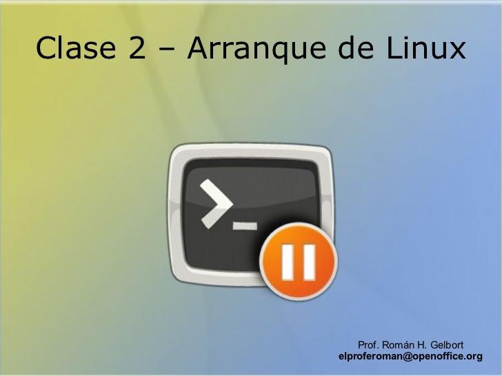 Clase 2 – Arranque de Linux Prof. Román H. Gelbort [email_address]