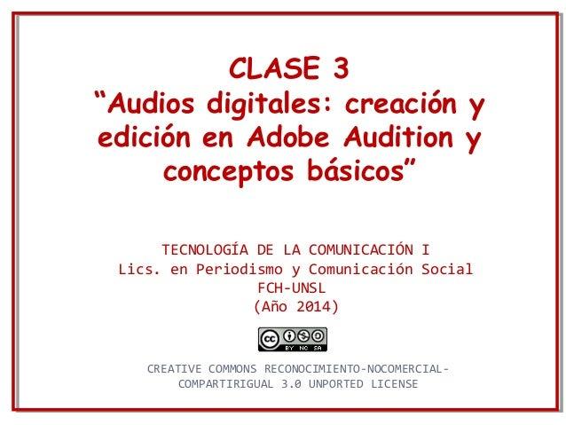 """CLASE 3  """"Audios digitales: creación y  edición en Adobe Audition y  conceptos básicos""""  TECNOLOGÍA DE LA COMUNICACIÓN I  ..."""
