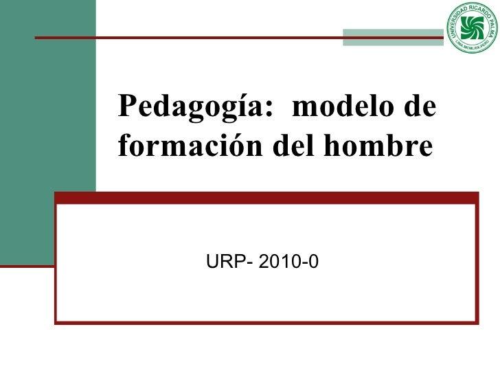 Pedagogía:  modelo de formación del hombre URP- 2010-0