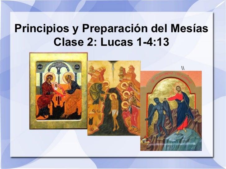 Principios y Preparación del Mesías Clase 2: Lucas 1-4:13