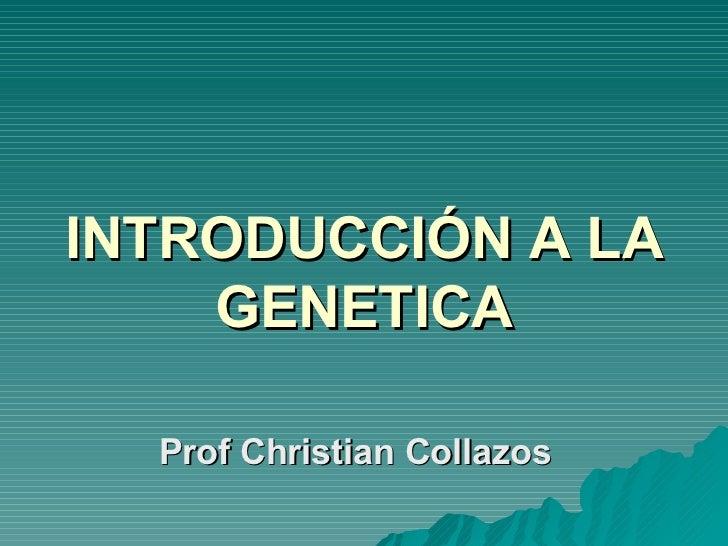 INTRODUCCIÓN A LA GENETICA Prof Christian Collazos