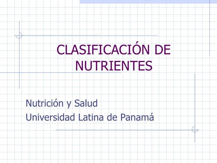 CLASIFICACIÓN DE NUTRIENTES Nutrición y Salud Universidad Latina de Panamá