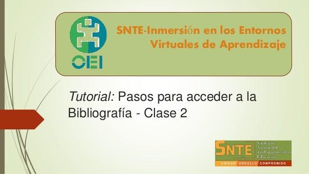 Tutorial: Pasos para acceder a la Bibliografía - Clase 2 SNTE-Inmersión en los Entornos Virtuales de Aprendizaje