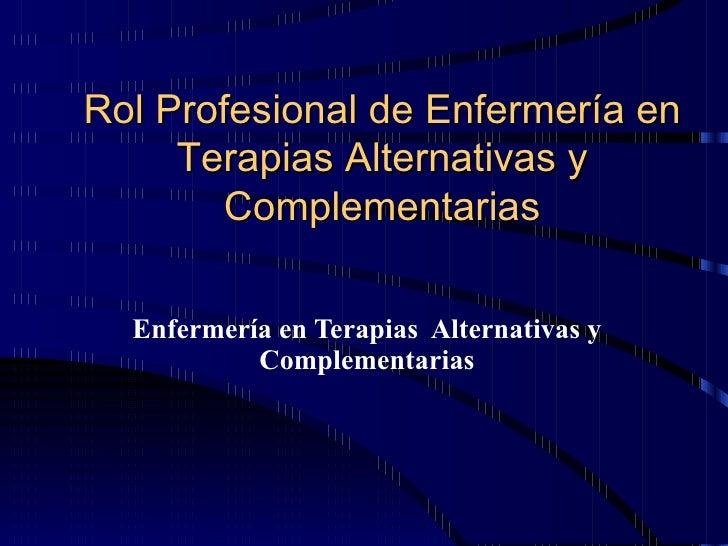 Enfermería en Terapias  Alternativas y Complementarias Rol Profesional de Enfermería en Terapias Alternativas y Complement...