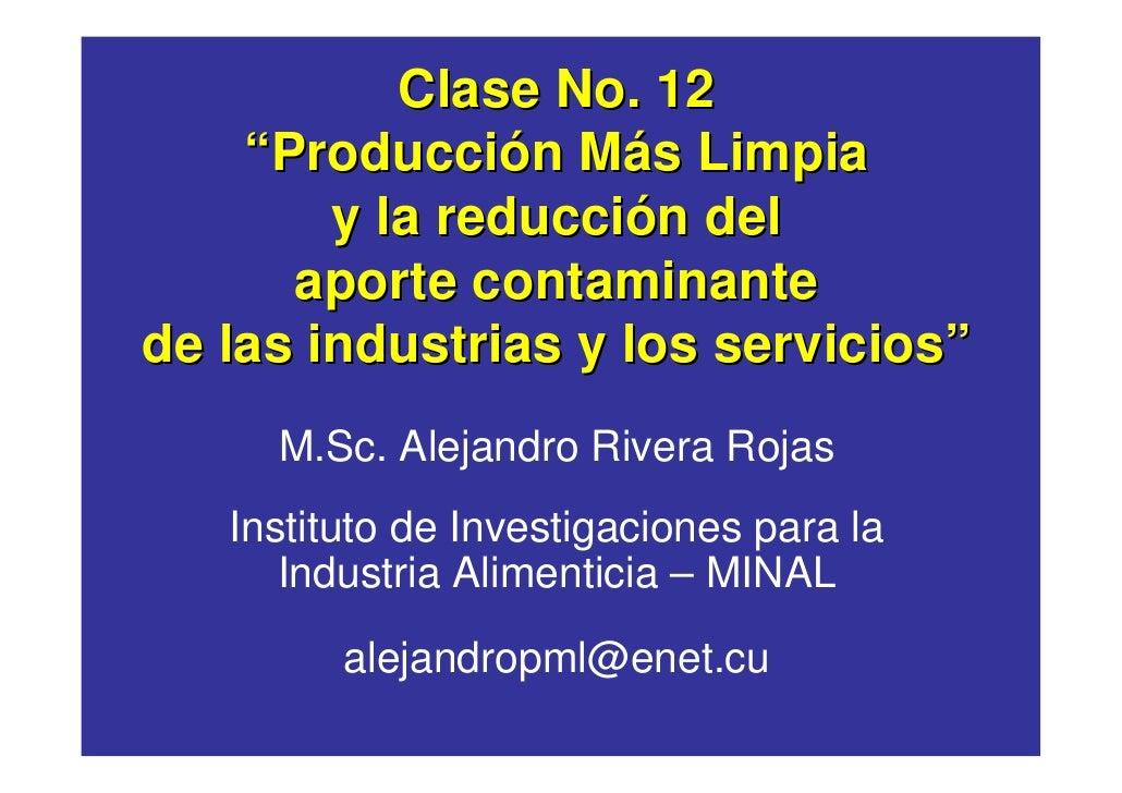 """Clase No. 12     """"Producción Más Limpia         y la reducción del       aporte contaminante de las industrias y los servi..."""