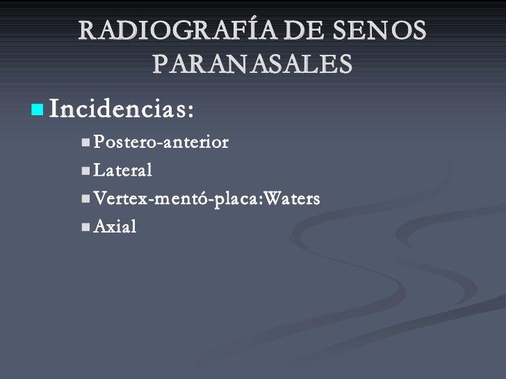 RADIOGRAFÍA DE SENOS         PARANASALES n Incidencias:     n Postero-anterior       Postero-anterior     n Lateral      n...