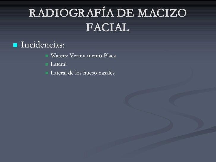 RADIOGRAFÍA DE MACIZO              FACIAL n   Incidencias:           n   Waters: Vertex-mentó-Placa                       ...