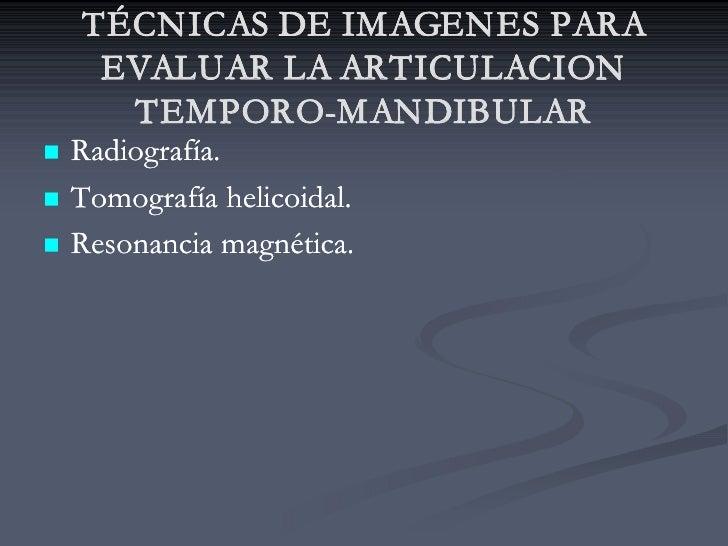 TÉCNICAS DE IMAGENES PARA      EVALUAR LA ARTICULACION       TEMPORO-MANDIBULAR       TEMPORO-MANDIBULAR n   Radiografía. ...