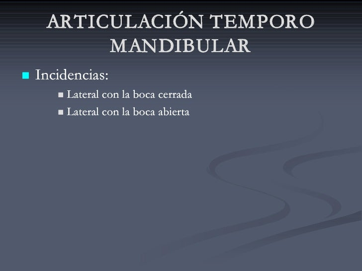 ARTICULACIÓN TEMPORO           MANDIBULAR n   Incidencias:        n Lateral con la boca cerrada        n Lateral con la bo...