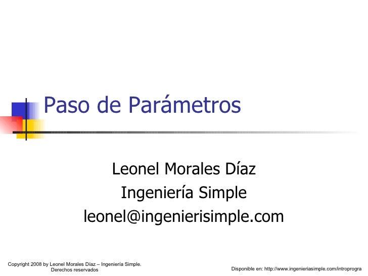 Paso de Parámetros Leonel Morales Díaz Ingeniería Simple [email_address] Disponible en: http://www.ingenieriasimple.com/in...