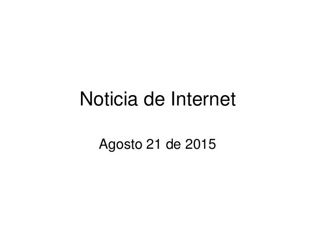 Noticia de Internet Agosto 21 de 2015