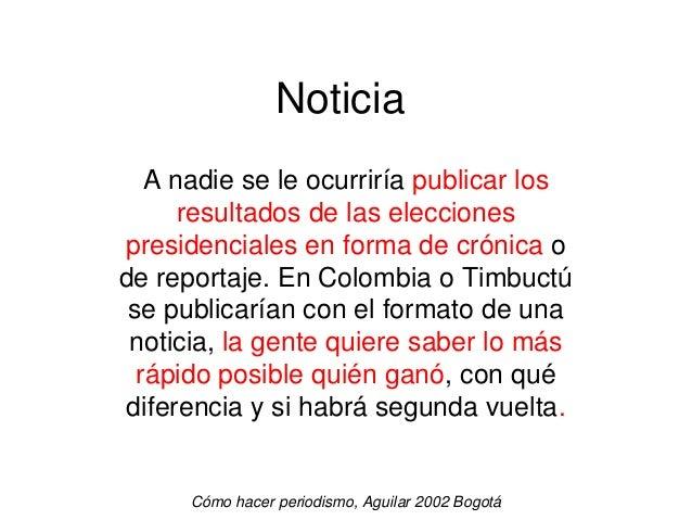 Noticia A nadie se le ocurriría publicar los resultados de las elecciones presidenciales en forma de crónica o de reportaj...