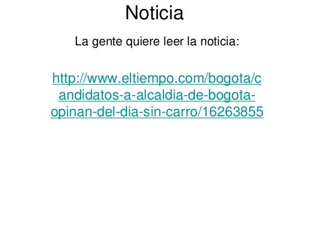 Noticia La gente quiere leer la noticia: http://www.eltiempo.com/bogota/c andidatos-a-alcaldia-de-bogota- opinan-del-dia-s...